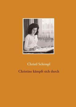 Christine kämpft sich durch von Schimpl,  Christl