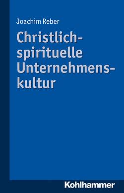 Christlich-spirituelle Unternehmenskultur von Reber,  Joachim