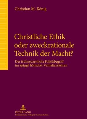 Christliche Ethik oder zweckrationale Technik der Macht? von Koenig,  Christian