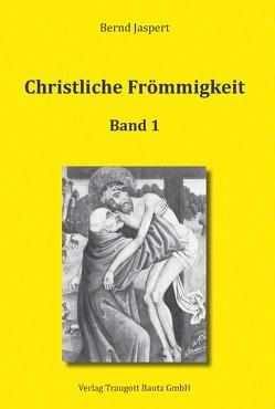 Christliche Frömmigkeit Studien und Texte zu ihrer Geschichte von Jaspert,  Bernd