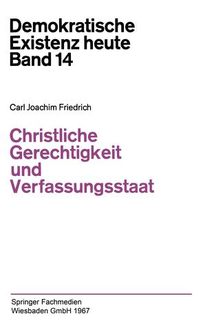 Christliche Gerechtigkeit und Verfassungsstaat von Friedrich,  Carl J., Friedrich,  Carl-Joachim