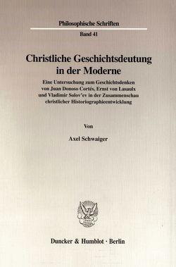Christliche Geschichtsdeutung in der Moderne. von Schwaiger,  Axel