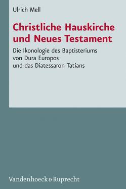 Christliche Hauskirche und Neues Testament von Mell,  Ulrich