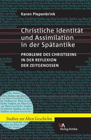 Christliche Identität und Assimilation in der Spätantike. Probleme des Christseins in der Reflexion der Zeitgenossen von Piepenbrink,  Karen