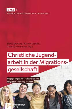 Christliche Jugendarbeit in der Migrationsgesellschaft von Dümling,  Bianca, Löchelt,  Kerstin, Zimmermann,  Germo