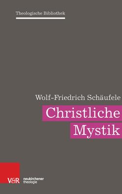 Christliche Mystik von Auffarth,  Christoph, Dingel,  Irene, Janowski,  Bernd, Schäufele,  Wolf-Friedrich, Schweitzer,  Friedrich, Schwöbel,  Christoph, Wolter,  Michael