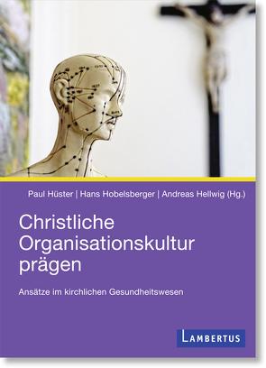 Christliche Organisationskultur prägen von Hellwig,  Andreas, Hobelsberger,  Hans, Hüster,  Paul