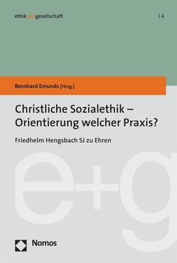 Christliche Sozialethik – Orientierung welcher Praxis? von Emunds,  Bernhard