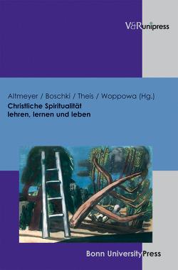 Christliche Spiritualität lehren, lernen und leben von Altmeyer,  Stefan, Boschki,  Reinhold, Theis,  Joachim, Woppowa,  Jan