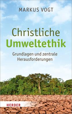 Christliche Umweltethik von Vogt,  Markus