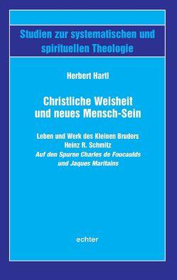 Christliche Weisheit und neues Mensch-Sein von Hartl,  Herbert