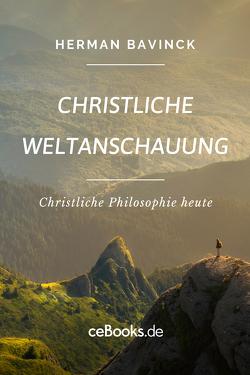 Christliche Weltanschauung von Bavinck,  Herman