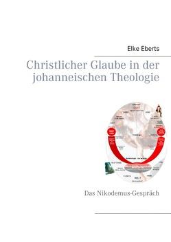 Christlicher Glaube in der johanneischen Theologie von Eberts,  Elke