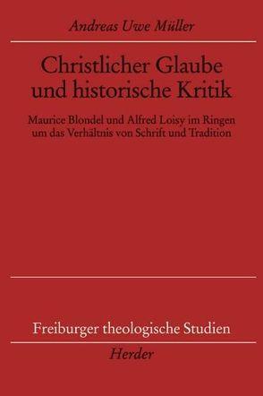 Christlicher Glaube und historische Kritik von Müller,  Andreas U, Verweyen,  Hansjürgen