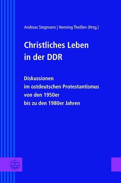 Christliches Leben in der DDR von Stegmann,  Andreas, Theißen,  Henning