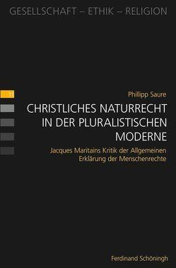 Christliches Naturrecht in der pluralistischen Moderne von Saure,  Phillipp