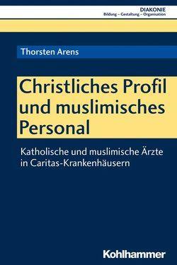 Christliches Profil und muslimisches Personal von Arens,  Thorsten, Haas,  Hanns-Stephan, Hofmann,  Beate, Sigrist,  Christoph