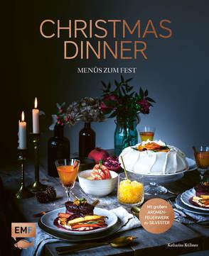 Christmas Dinner – Menüs zum Fest – Mit großem Aromenfeuerwerk zu Silvester von Küllmer,  Katharina