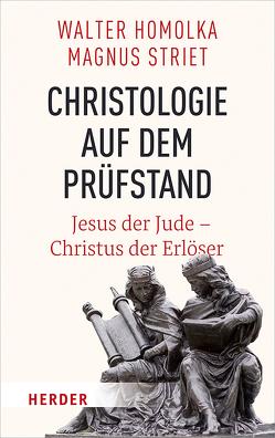 Christologie auf dem Prüfstand von Homolka,  Walter, Striet,  Magnus