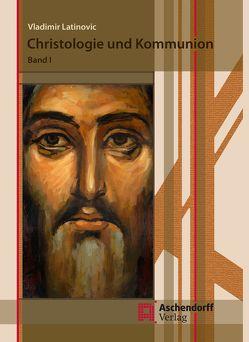 Christologie und Kommunion von Latinovic,  Vladimir