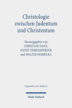 Christologie zwischen Judentum und Christentum von Danz,  Christian, Ehrensperger,  Kathy, Homolka,  Walter