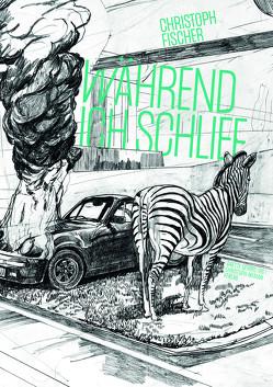 Christoph Fischer – Während ich schlief von Gehrig,  Anette