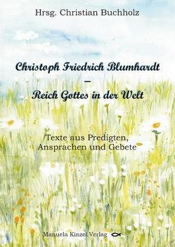 Christoph Friedrich Blumhardt – Reich Gottes in der Welt von Beck,  Hildegard, Buchholz,  Christian