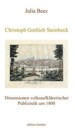 Christoph Gottlieb Steinbeck. Dimensionen volksaufklärerischer Publizistik um 1800 von Beez,  Julia