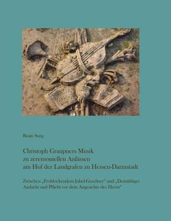 Christoph Graupners Musik zu zeremoniellen Anlässen am Hof der Landgrafen zu Hessen-Darmstadt von Sorg,  Beate