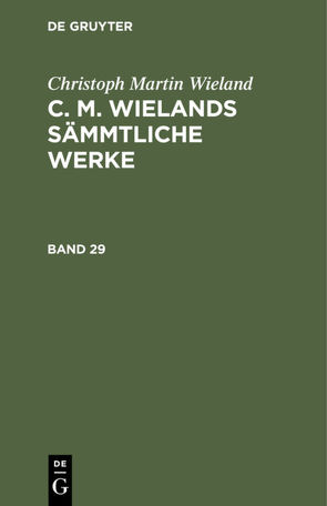 Christoph Martin Wieland: C. M. Wielands Sämmtliche Werke / Christoph Martin Wieland: C. M. Wielands Sämmtliche Werke. Band 29/30 von Wieland,  Christoph Martin