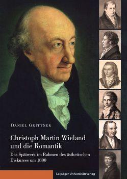 Christoph Martin Wieland und die Romantik von Grittner,  Daniel