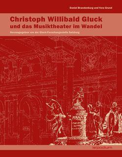 Christoph Willibald Gluck – Gluck und das Musiktheater im Wandel von Brandenburg,  Daniel, Grund,  Vera