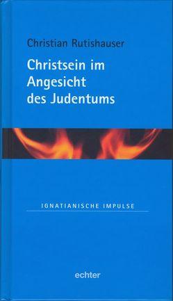 Christsein im Angesicht des Judentums von Rutishauser,  Christian