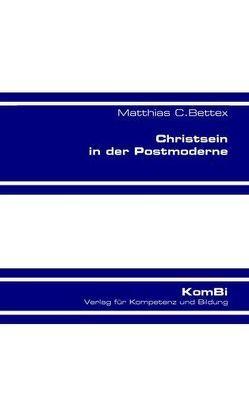 Christsein in der Postmoderne von Bettex,  Matthiax C.