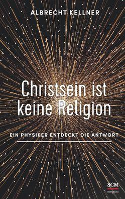 Christsein ist keine Religion von Kellner,  Albrecht