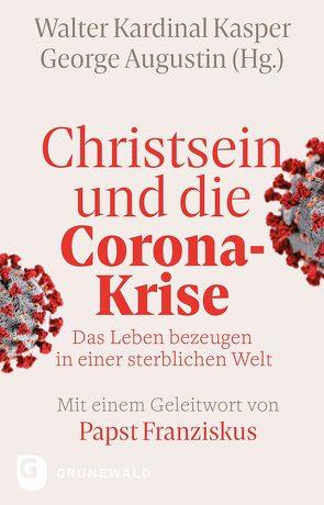 Christsein und die Corona-Krise von Augustin,  George, Franziskus (Papst), Kasper,  Walter Kardinal