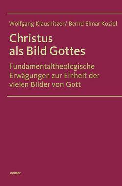 Christus als Bild Gottes von Klausnitzer,  Wolfgang, Koziel,  Bernd Elmar