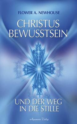 Christus-Bewusstsein und der Weg in die Stille von Newhouse,  Flower A