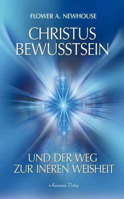 Christus-Bewusstsein und der Weg zur inneren Weisheit von Newhouse,  Flower A