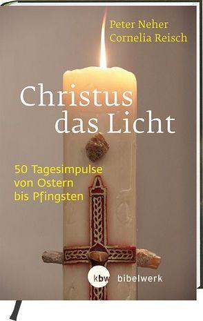 Christus das Licht von Neher,  Peter, Reisch,  Cornelia