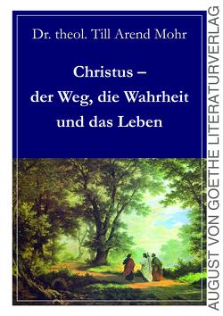Christus – der Weg, die Wahrheit und das Leben von Mohr,  Till Arend