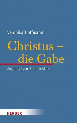 Christus – die Gabe von Hoffmann,  Veronika