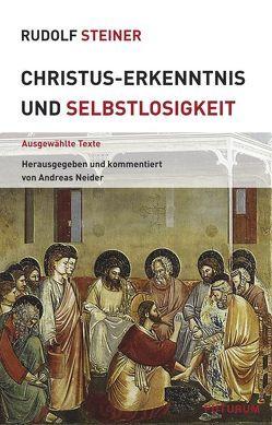 Christus-Erkenntnis und Selbstlosigkeit von Neider,  Andreas, Steiner,  Rudolf