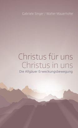 Christus für uns – Christus in uns von Binder,  Lucian, Mauerhofer,  Walter, Singer,  Gabriele