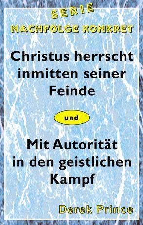 Christus herrscht inmitten seiner Feinde von Geischberger,  Werner, Prince,  Derek, Schatton,  Thomas
