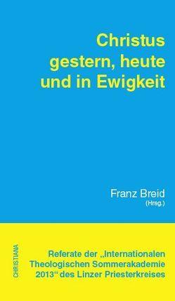 Christus heute, gestern und in Ewigkeit von Breid,  Franz