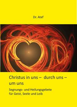 Christus in uns – durch uns – um uns von Atef,  M.