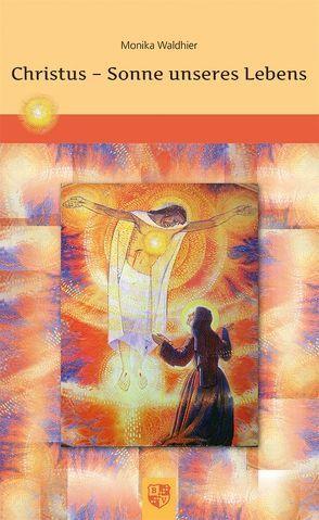 Christus – Sonne unseres Lebens von Waldhier,  Monika