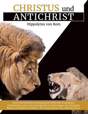 Christus und Antichrist von Basnar,  Alexander, Eichhorn,  Michael, Rom,  Hippolytus von