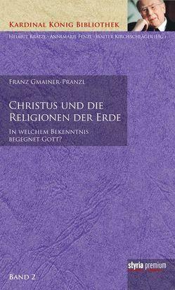 Christus und die Religionen der Erde von Gmainer-Pranzl,  Franz